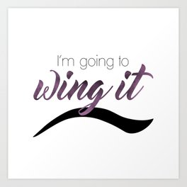 I'm Going To Wing It Art Print