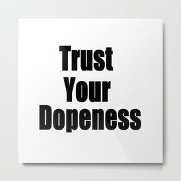 Trust Your Dopeness (1) Metal Print