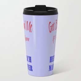 Get Behind Me If You Know The Heimlich Maneuver T - Shirt and most products Travel Mug