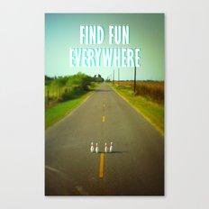 FIND FUN EVERYWHERE Canvas Print