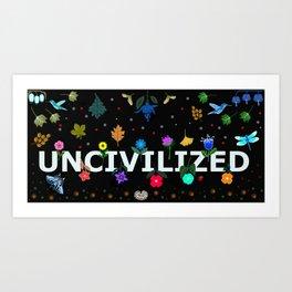 Uncivilized Art Print