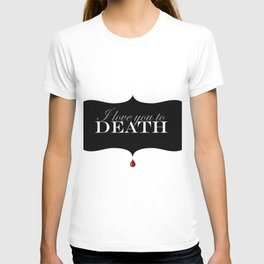 """""""I love you to DEATH"""" T-shirt"""