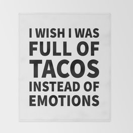 I Wish I Was Full of Tacos Instead of Emotions Throw Blanket