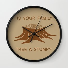 Is your family tree a stump? Wall Clock