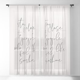 Stay close to the Sunshine - Positive words Sheer Curtain