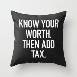 Know Your Worth. Then Add Tax. Throw Pillow