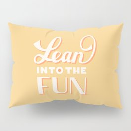 Lean Into the Fun Hand Lettering Yellow Pillow Sham