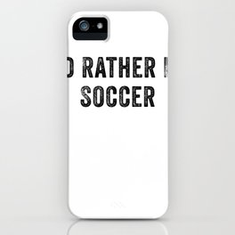 I Would Rather Be Soccer Funny iPhone Case