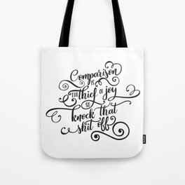 Comparison Is the Thief of Joy So Knock That Shit Off Tote Bag