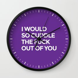 I WOULD SO CUDDLE THE FUCK OUT OF YOU (Purple) Wall Clock
