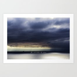 The calm before the storm Art Print