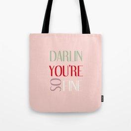 DARLIN YOU'RE SO FINE Tote Bag
