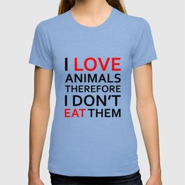 I Love Animals, Therefore I Don't Eat Them Black T-shirt