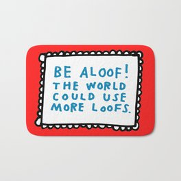 Be Aloof! The World Could Use More Loofs Bath Mat