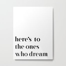 Here's to the ones who dream: La La Land Metal Print