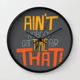 Ain't nobody got time for that. Wall Clock