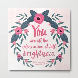 All The Bright Places - You are all the colors in one, at full brightness :) Metal Print