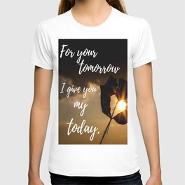 For your tomorrow I give you my Today T-shirt