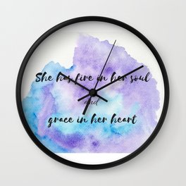 She has fire in her soul and grace in her heart Wall Clock