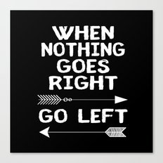 When Nothing Goes Right Go Left Canvas Print
