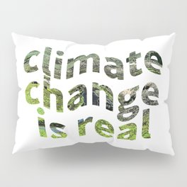 Climate Change Global Warming Is real Pillow Sham