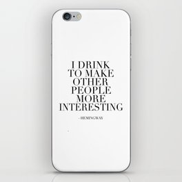 QUOTE, I Drink To Make Other People More Interesting,Bar Decor,Drink Quote,Alcohol Sign,Home Bar Dec iPhone Skin