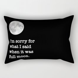 I'm sorry for what I said when it was full moon - Phrase lettering Rectangular Pillow