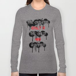 The Creative Adult Is The Child Who Survived Long Sleeve T-shirt