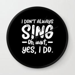 I Dont Always Sing Karaoke Bar Music Lover Singer Wall Clock