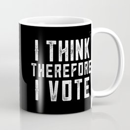 I Think Therefore I Vote (on black version) Coffee Mug
