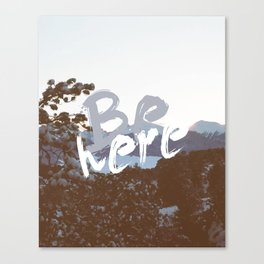 Be Here Canvas Print