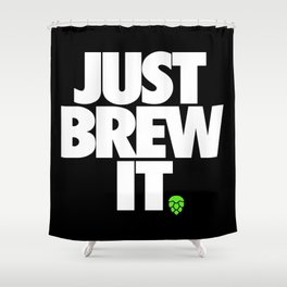 JUST BREW IT. Shower Curtain