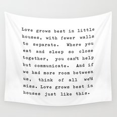 Love Grows Best In Little Houses Wall Tapestry
