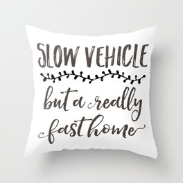Slow Vehicle But A Really Fast Home Throw Pillow