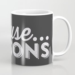 becaue...REASONS Coffee Mug