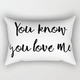 You know you love me Rectangular Pillow