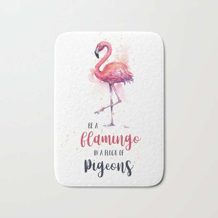 Be a Flamingo in a Flock of Pigeons Watercolor Typography Animals Bath Mat