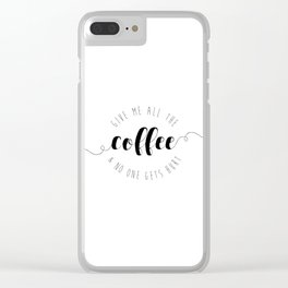 Give Me All The Coffee & No One Gets Hurt Clear iPhone Case