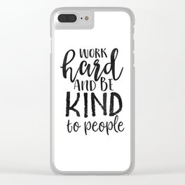 PRINTABLE Art, Work Hard And Be Kind,Motivational Quote,Work Hard Play Hard,Office Sign,Workout Quot Clear iPhone Case