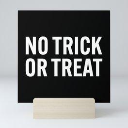 no trick or treat Mini Art Print