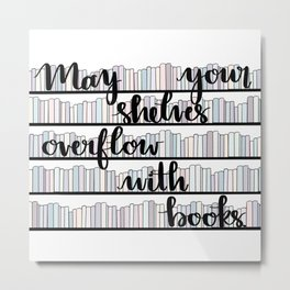 May Your Shelves Overflow with Books Metal Print