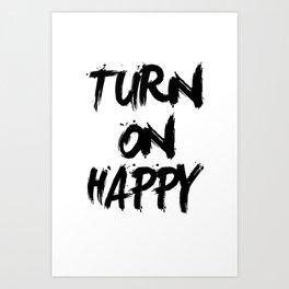 Turn on happy Art Print