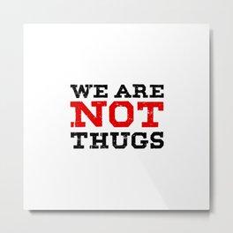 We are not thugs - Black Metal Print