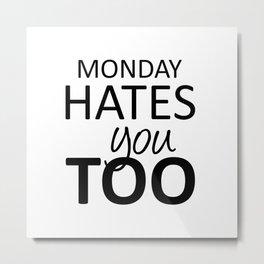 Monday Hates You Too Metal Print