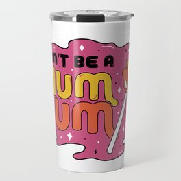Don't be a dum dum Travel Mug