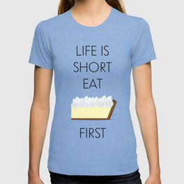 Life is short, eat lemon key pie first. T-shirt
