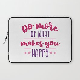 Do more of what makes you happy Laptop Sleeve