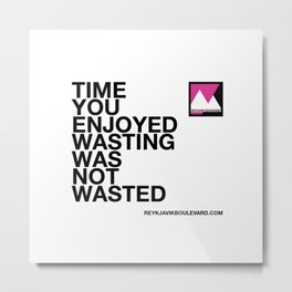 Time you enjoyed wasting was not wasted Metal Print