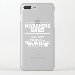 One Day Football will be Played at Halftime Band T-Shirt Clear iPhone Case