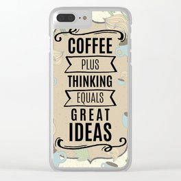 Coffee Plus Thinking = Great Ideas - Coffee Lovers Clear iPhone Case